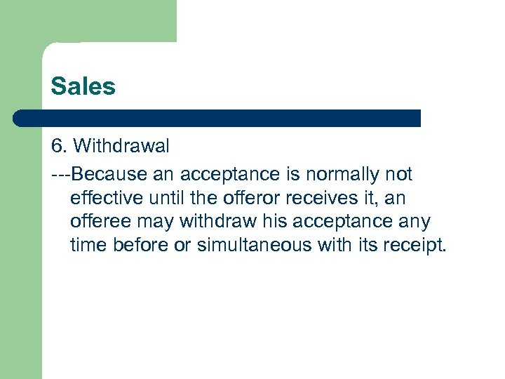 Sales 6. Withdrawal ---Because an acceptance is normally not effective until the offeror receives