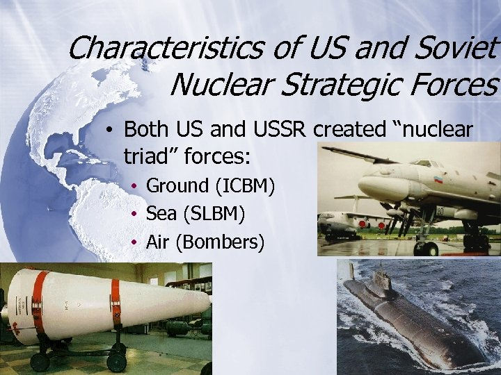 Characteristics of US and Soviet Nuclear Strategic Forces • Both US and USSR created