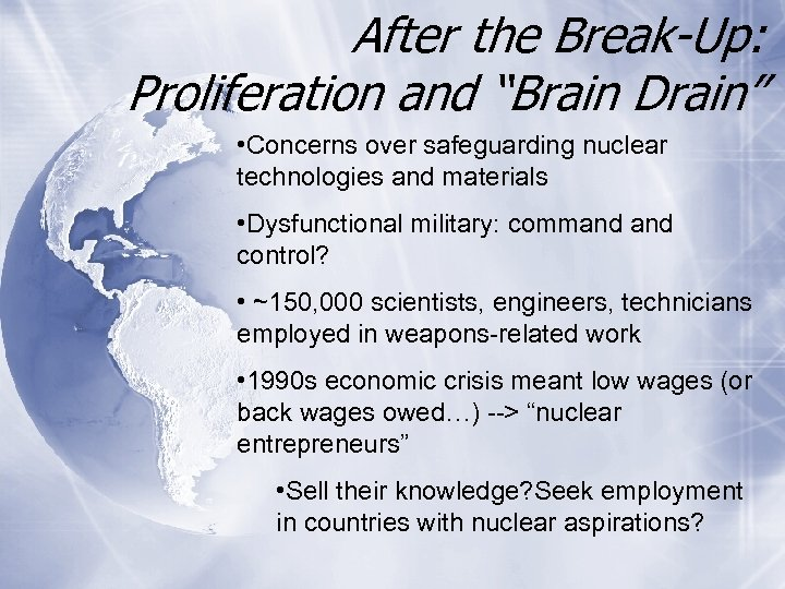"""After the Break-Up: Proliferation and """"Brain Drain"""" • Concerns over safeguarding nuclear technologies and"""