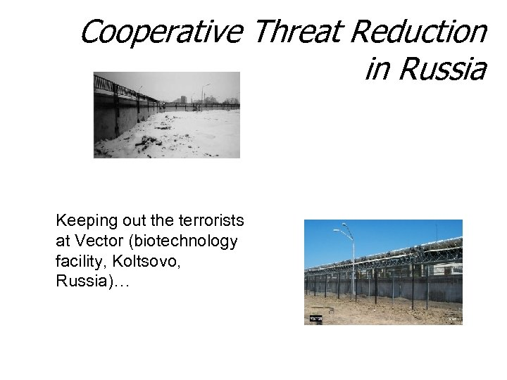 Cooperative Threat Reduction in Russia Keeping out the terrorists at Vector (biotechnology facility, Koltsovo,
