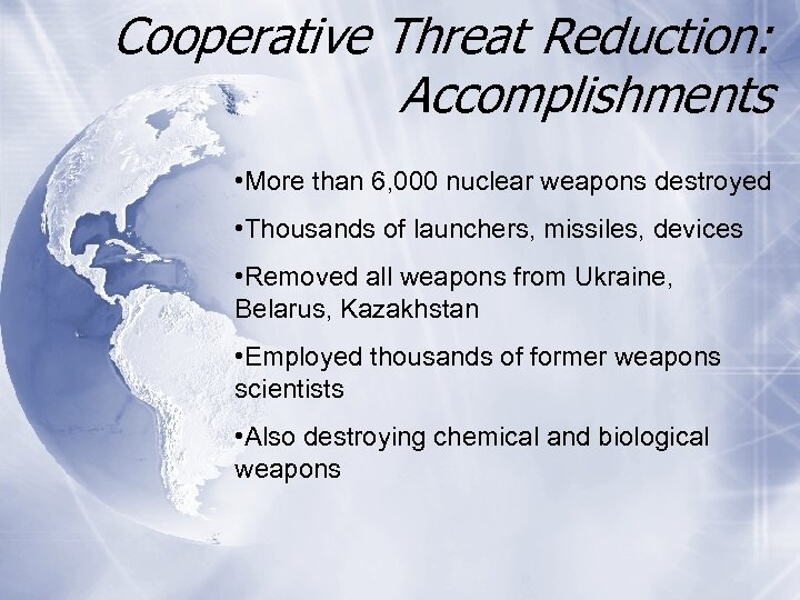 Cooperative Threat Reduction: Accomplishments • More than 6, 000 nuclear weapons destroyed • Thousands
