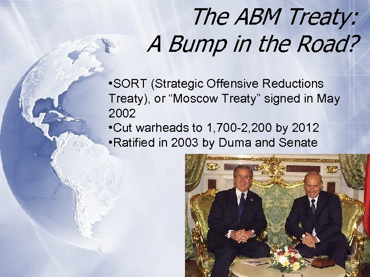 The ABM Treaty: A Bump in the Road? • SORT (Strategic Offensive Reductions Treaty),