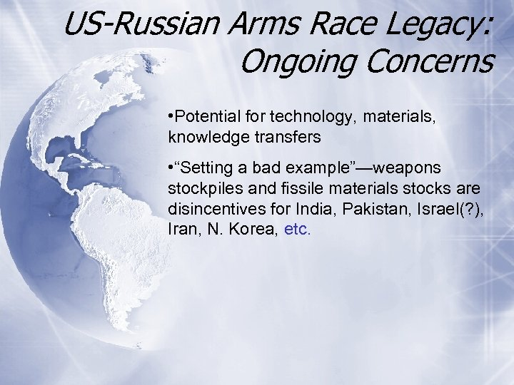 US-Russian Arms Race Legacy: Ongoing Concerns • Potential for technology, materials, knowledge transfers •