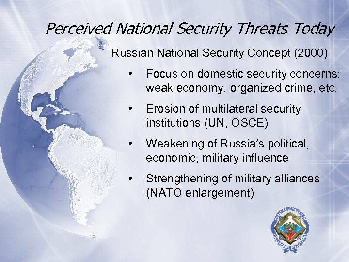 Perceived National Security Threats Today Russian National Security Concept (2000) • Focus on domestic