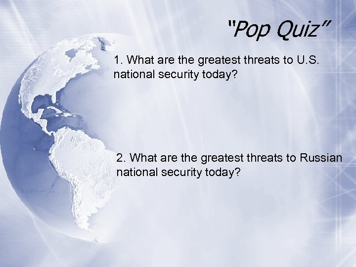 """""""Pop Quiz"""" 1. What are the greatest threats to U. S. national security today?"""