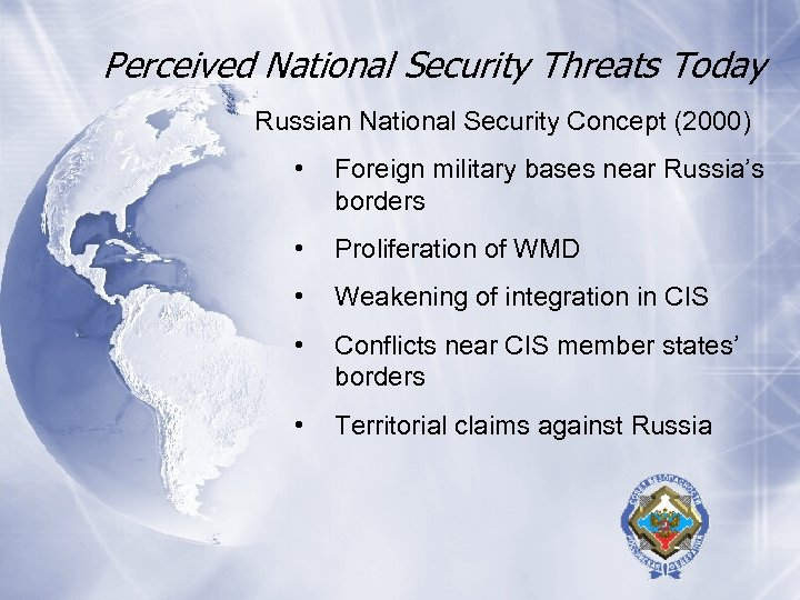 Perceived National Security Threats Today Russian National Security Concept (2000) • Foreign military bases