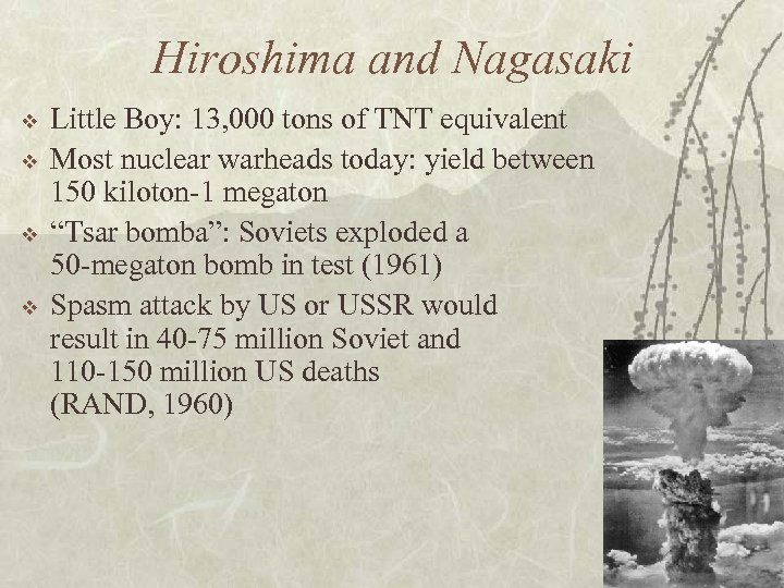 Hiroshima and Nagasaki v v Little Boy: 13, 000 tons of TNT equivalent Most