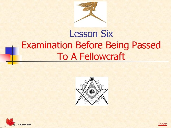 Lesson Six Examination Before Being Passed To A Fellowcraft © L. A. Burden 2005