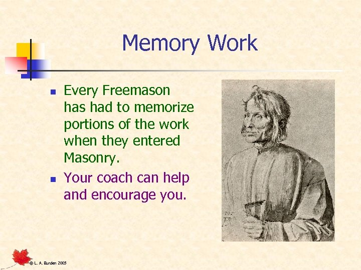 Memory Work n n Every Freemason has had to memorize portions of the work