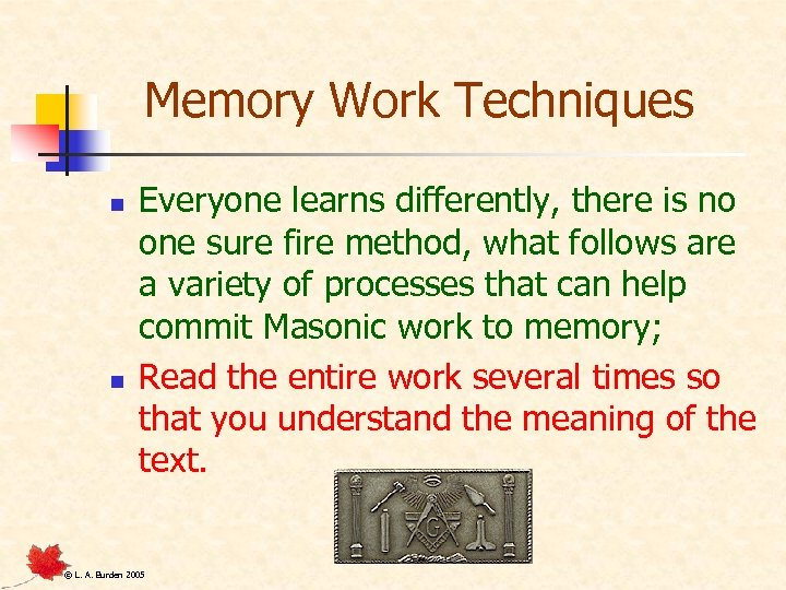 Memory Work Techniques n n Everyone learns differently, there is no one sure fire