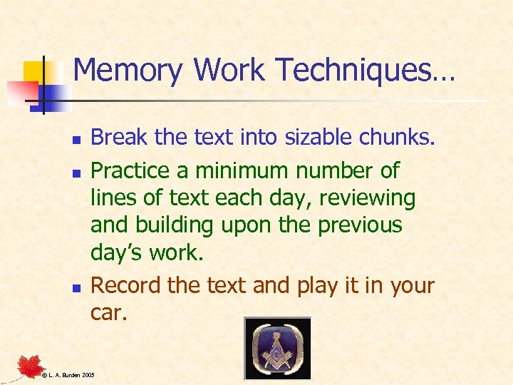 Memory Work Techniques… n n n Break the text into sizable chunks. Practice a