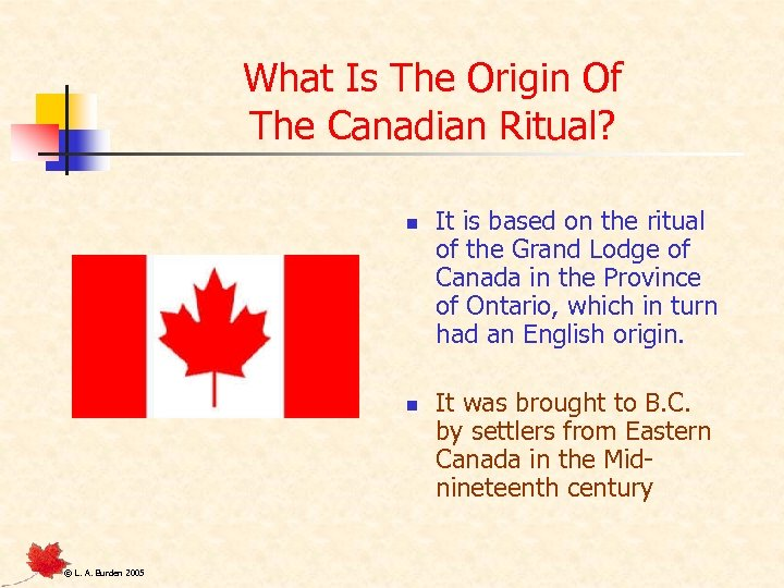 What Is The Origin Of The Canadian Ritual? n n © L. A. Burden