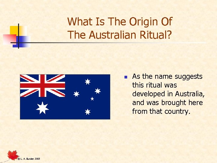 What Is The Origin Of The Australian Ritual? n © L. A. Burden 2005
