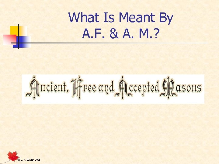 What Is Meant By A. F. & A. M. ? © L. A. Burden