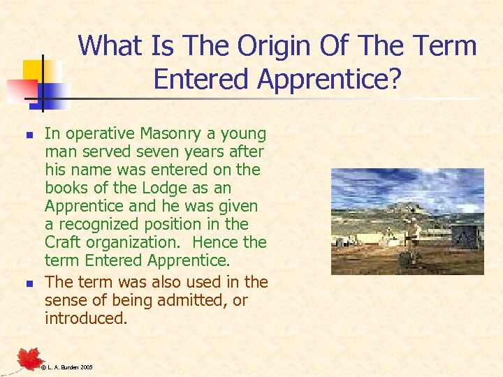 What Is The Origin Of The Term Entered Apprentice? n n In operative Masonry