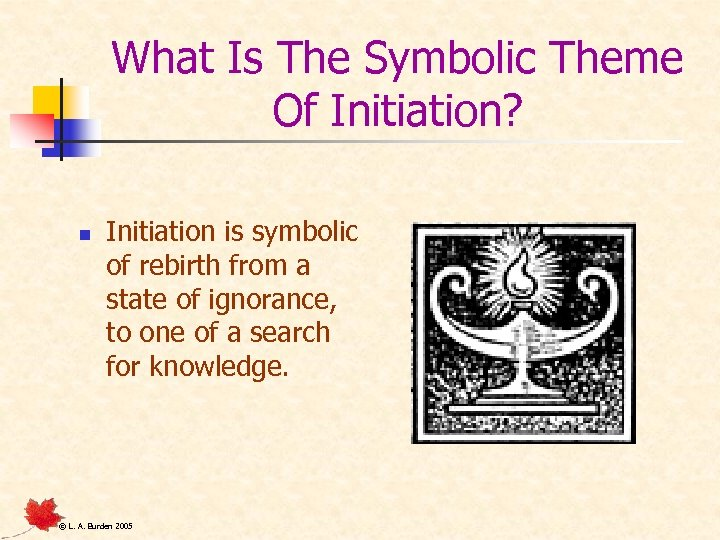 What Is The Symbolic Theme Of Initiation? n Initiation is symbolic of rebirth from