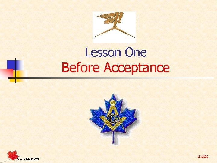 Lesson One Before Acceptance © L. A. Burden 2005 Index