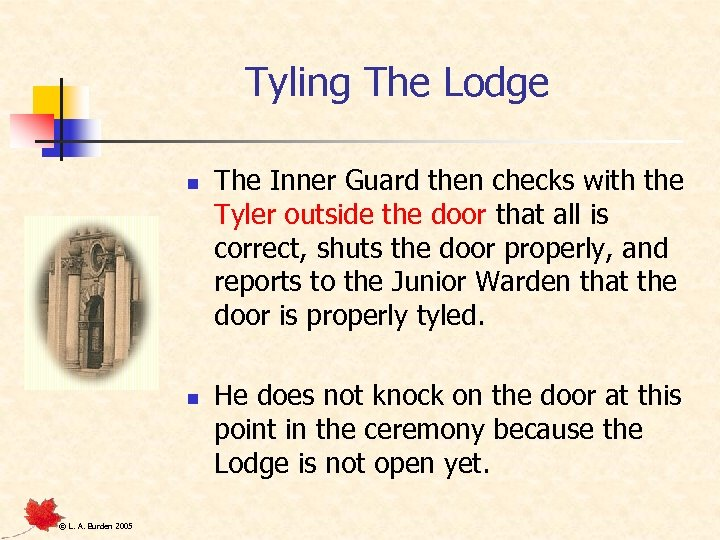 Tyling The Lodge n n © L. A. Burden 2005 The Inner Guard then