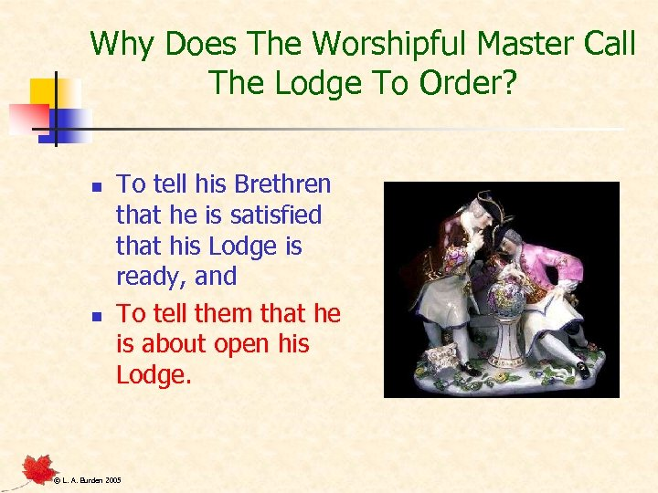 Why Does The Worshipful Master Call The Lodge To Order? n n To tell