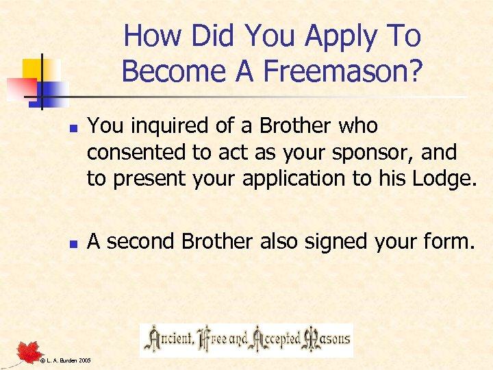 How Did You Apply To Become A Freemason? n n You inquired of a