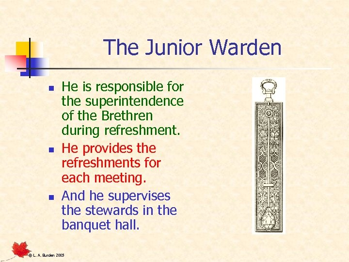 The Junior Warden n He is responsible for the superintendence of the Brethren during