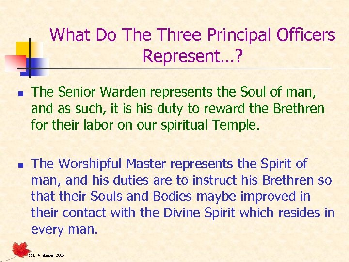 What Do The Three Principal Officers Represent…? n n The Senior Warden represents the