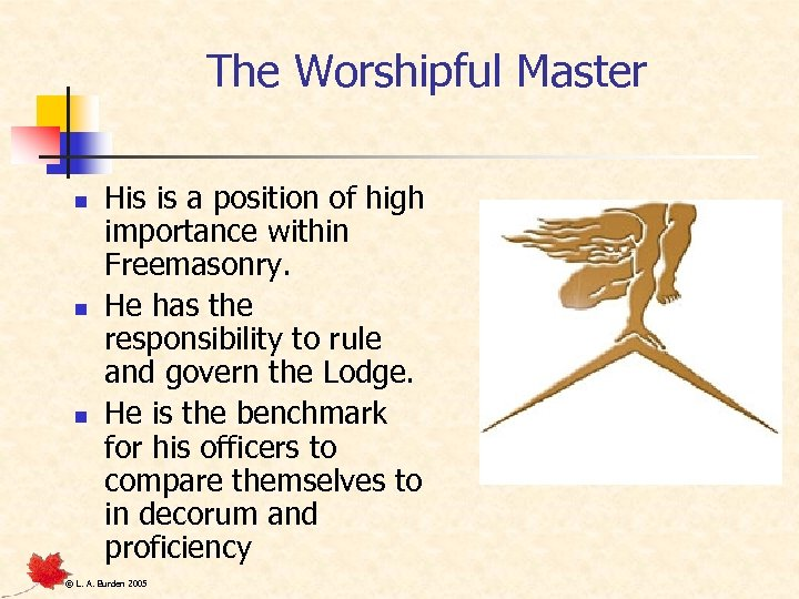 The Worshipful Master n n n His is a position of high importance within