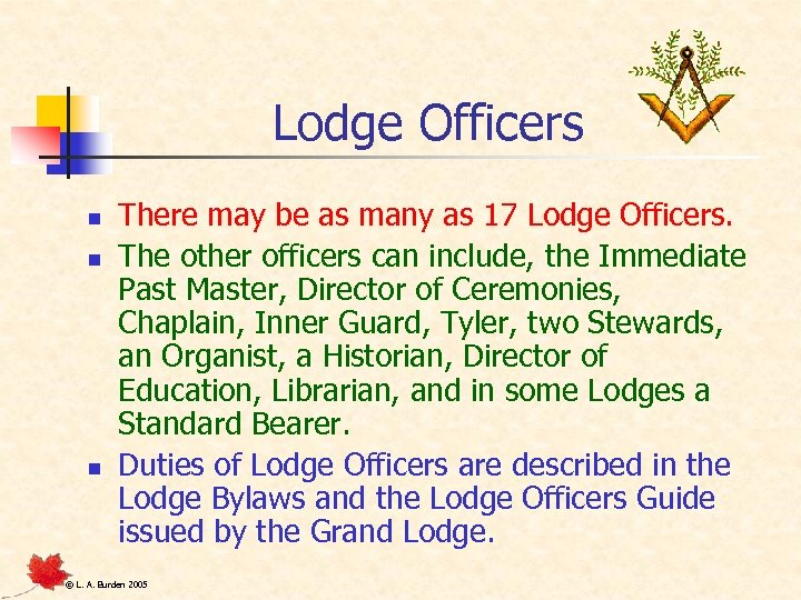 Lodge Officers n n n There may be as many as 17 Lodge Officers.