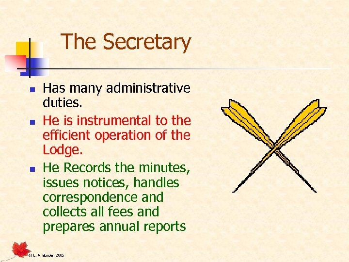 The Secretary n n n Has many administrative duties. He is instrumental to the