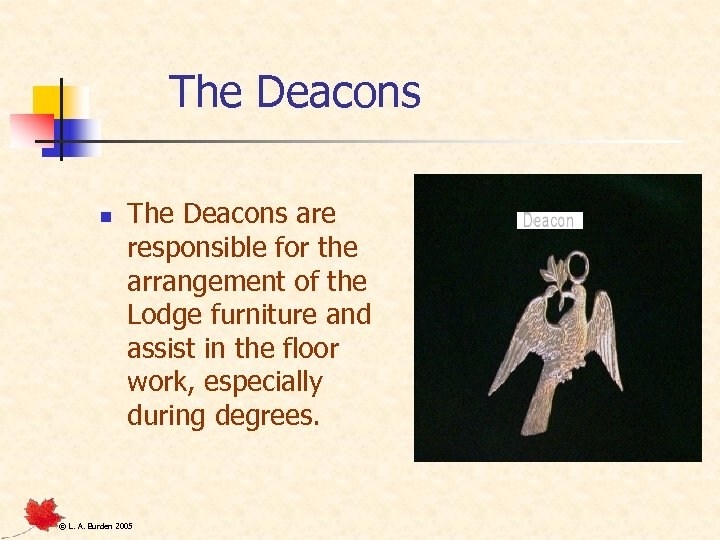 The Deacons n The Deacons are responsible for the arrangement of the Lodge furniture