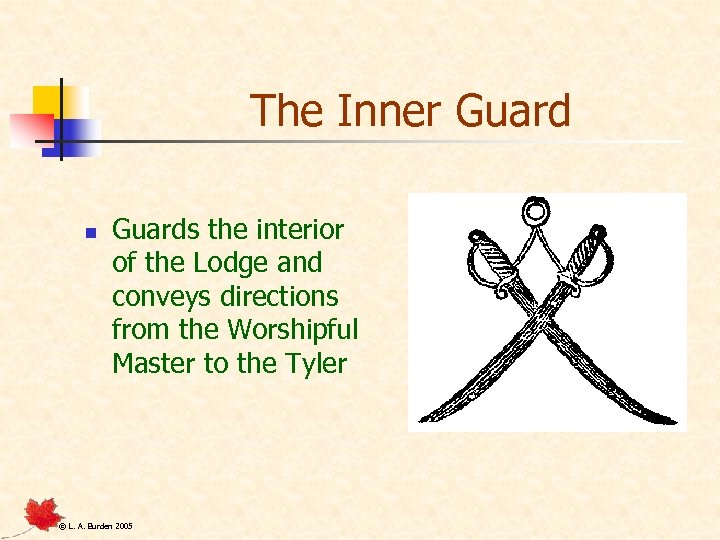 The Inner Guard n Guards the interior of the Lodge and conveys directions from
