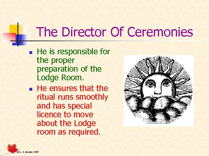 The Director Of Ceremonies n n He is responsible for the proper preparation of