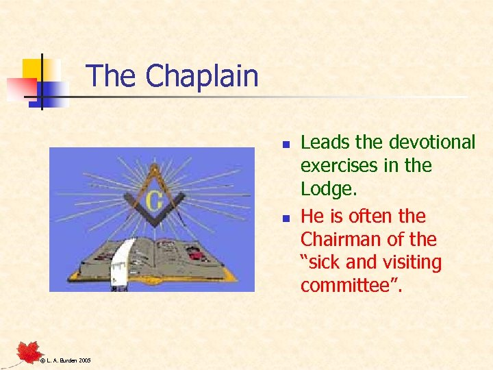 The Chaplain n n © L. A. Burden 2005 Leads the devotional exercises in