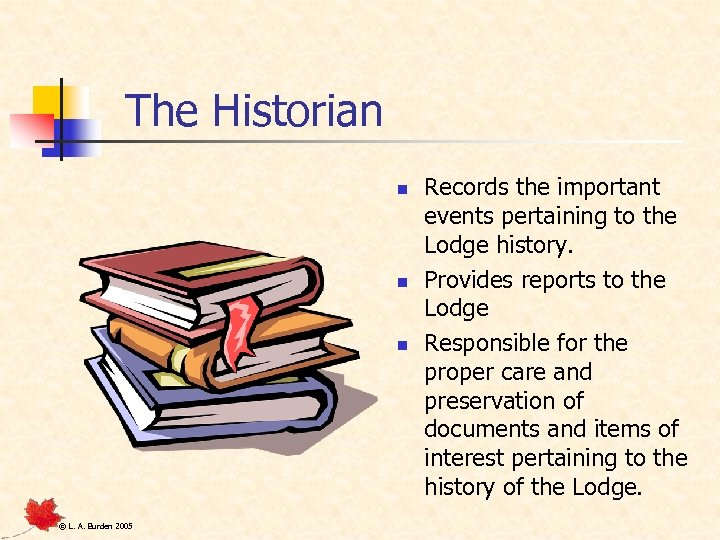 The Historian n © L. A. Burden 2005 Records the important events pertaining to