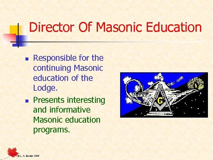 Director Of Masonic Education n n Responsible for the continuing Masonic education of the