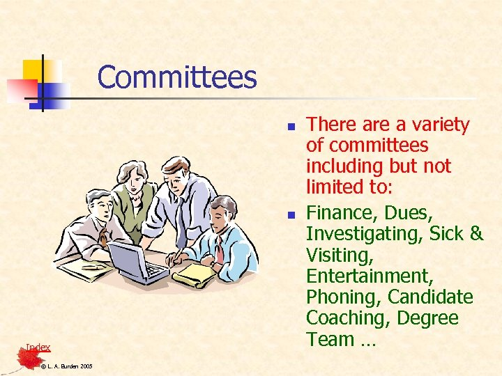 Committees n n Index © L. A. Burden 2005 There a variety of committees