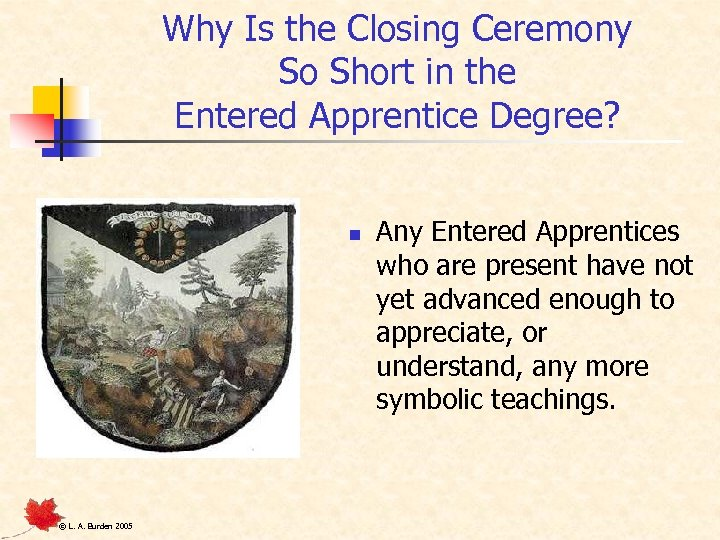 Why Is the Closing Ceremony So Short in the Entered Apprentice Degree? n ©