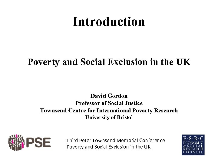 Introduction Poverty and Social Exclusion in the UK David Gordon Professor of Social Justice