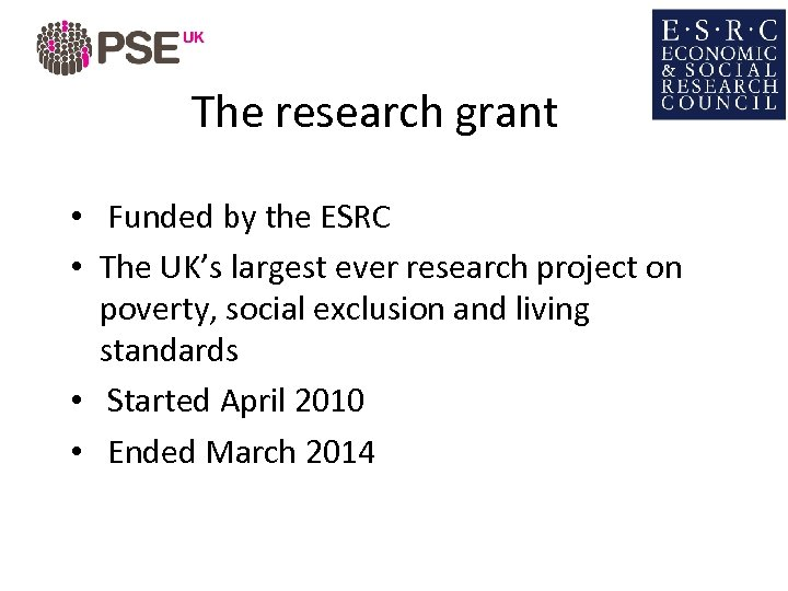 The research grant • Funded by the ESRC • The UK's largest ever research