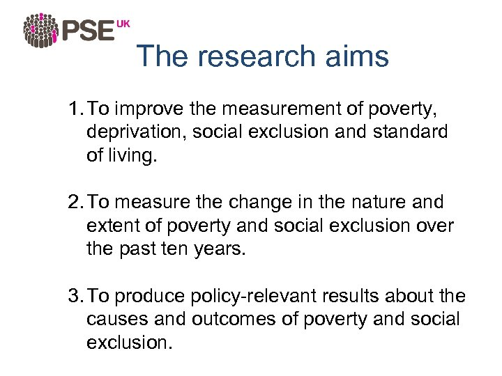 The research aims 1. To improve the measurement of poverty, deprivation, social exclusion and