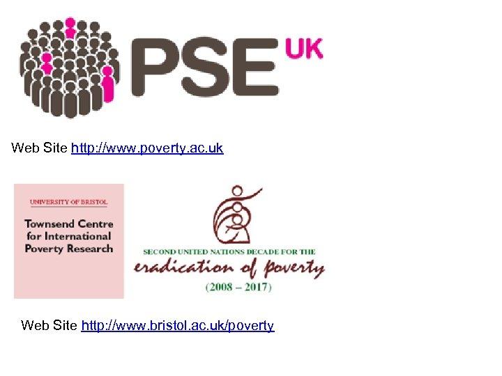 Web Site http: //www. poverty. ac. uk Web Site http: //www. bristol. ac. uk/poverty