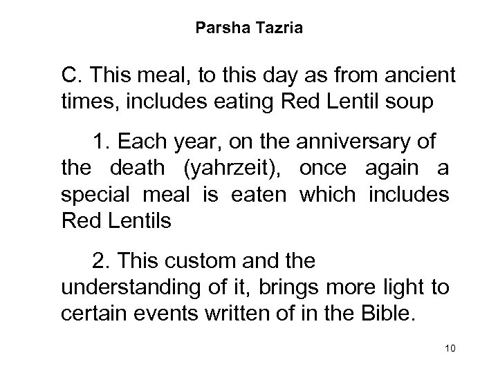 Parsha Tazria C. This meal, to this day as from ancient times, includes eating