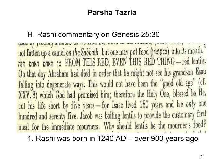 Parsha Tazria H. Rashi commentary on Genesis 25: 30 1. Rashi was born in