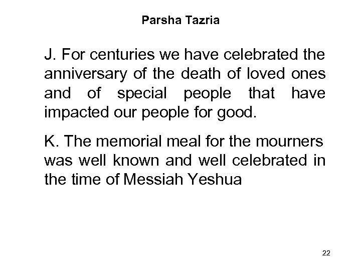 Parsha Tazria J. For centuries we have celebrated the anniversary of the death of