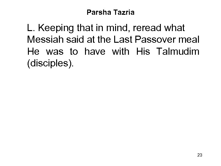 Parsha Tazria L. Keeping that in mind, reread what Messiah said at the Last
