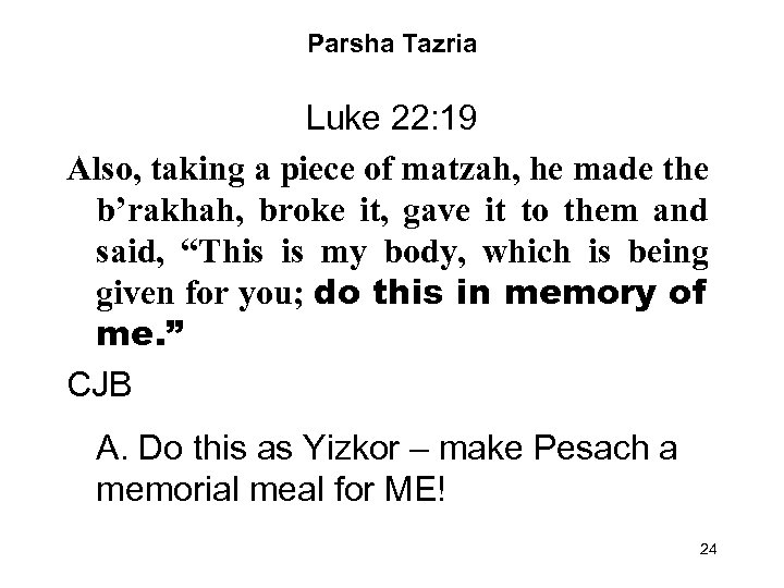 Parsha Tazria Luke 22: 19 Also, taking a piece of matzah, he made the