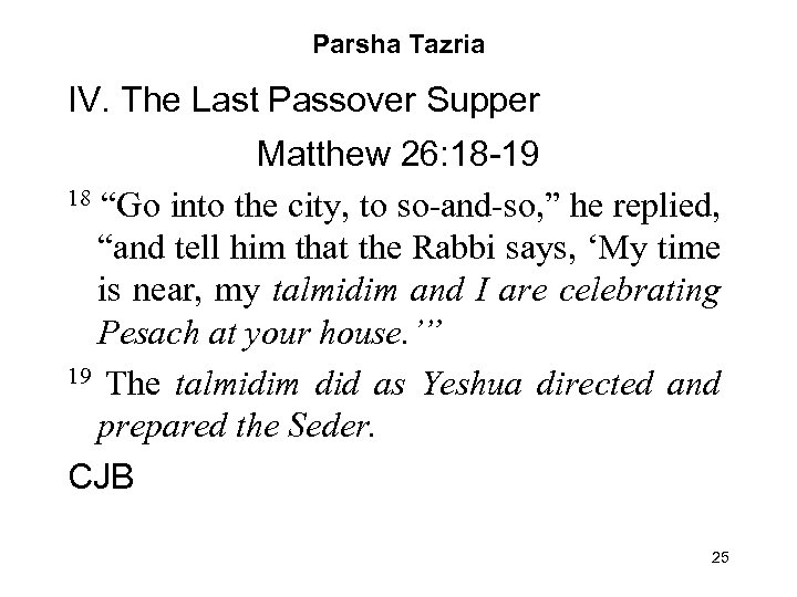 "Parsha Tazria IV. The Last Passover Supper Matthew 26: 18 -19 18 ""Go into"