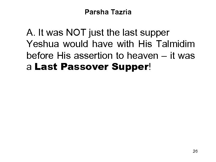 Parsha Tazria A. It was NOT just the last supper Yeshua would have with