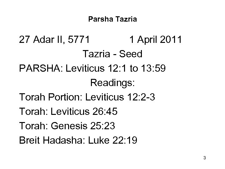 Parsha Tazria 27 Adar II, 5771 1 April 2011 Tazria - Seed PARSHA: Leviticus