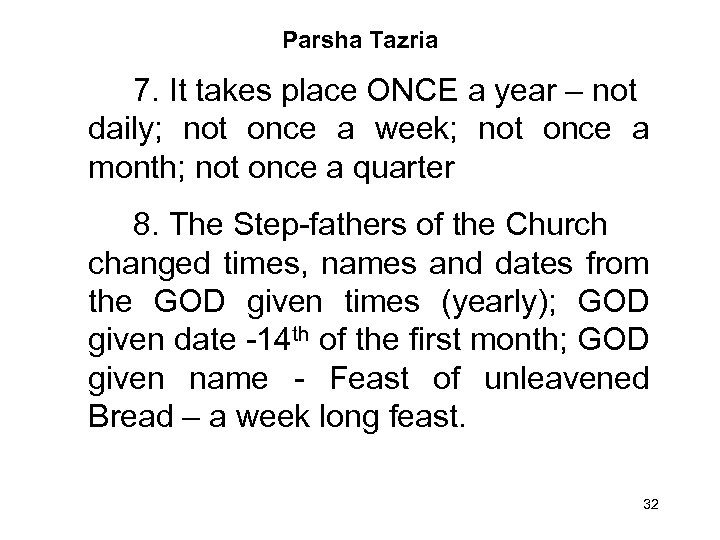 Parsha Tazria 7. It takes place ONCE a year – not daily; not once
